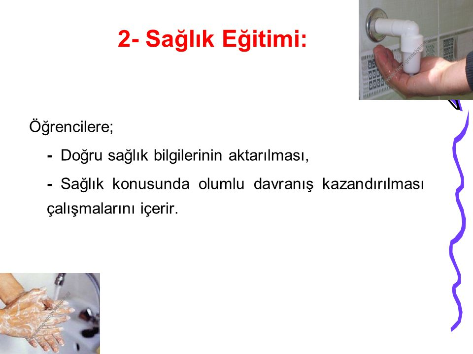 2- Sağlık Eğitimi: Öğrencilere;