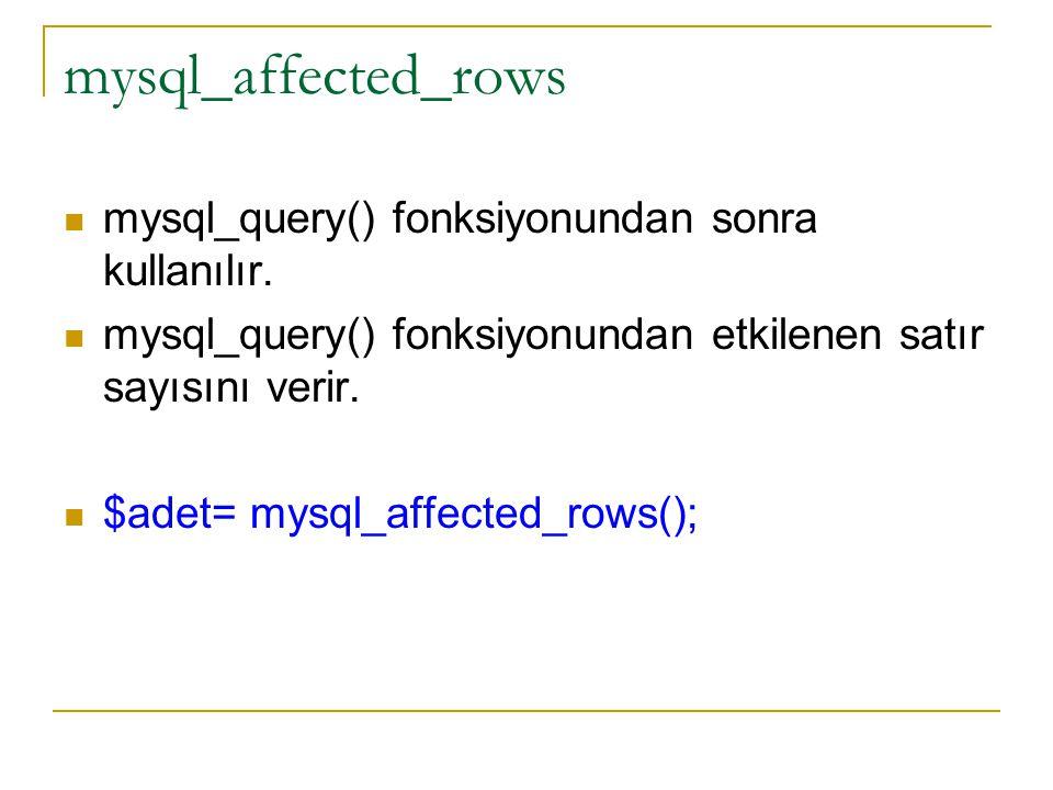 mysql_affected_rows mysql_query() fonksiyonundan sonra kullanılır.