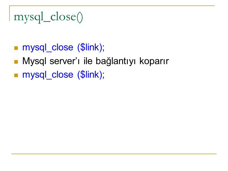 mysql_close() mysql_close ($link);
