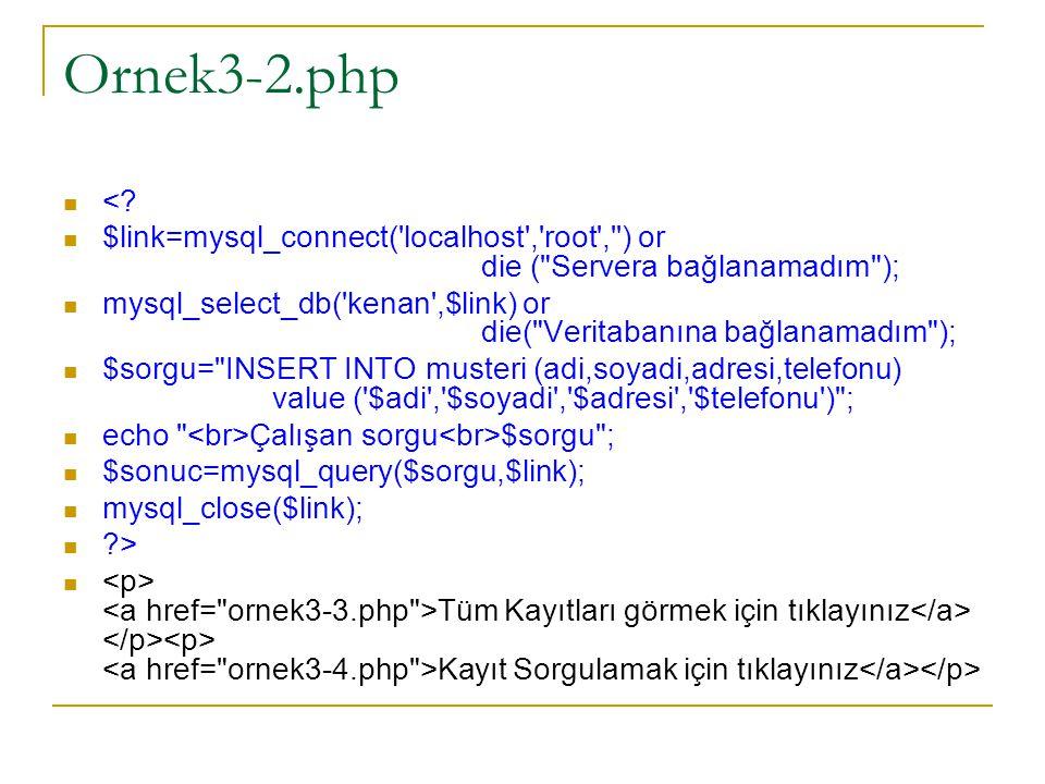 Ornek3-2.php < $link=mysql_connect( localhost , root , ) or die ( Servera bağlanamadım );