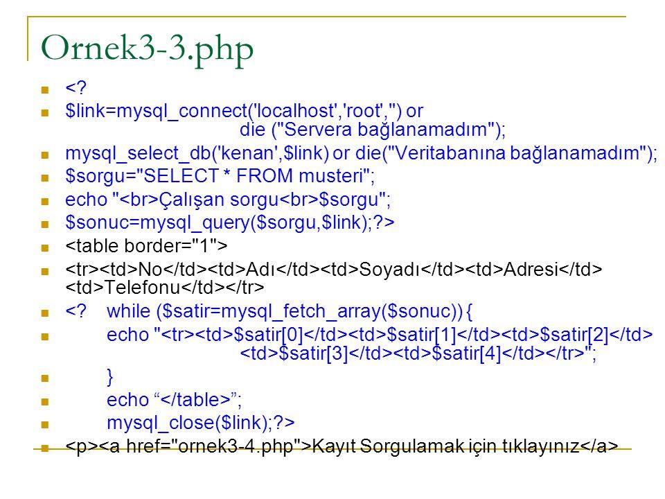 Ornek3-3.php < $link=mysql_connect( localhost , root , ) or die ( Servera bağlanamadım );