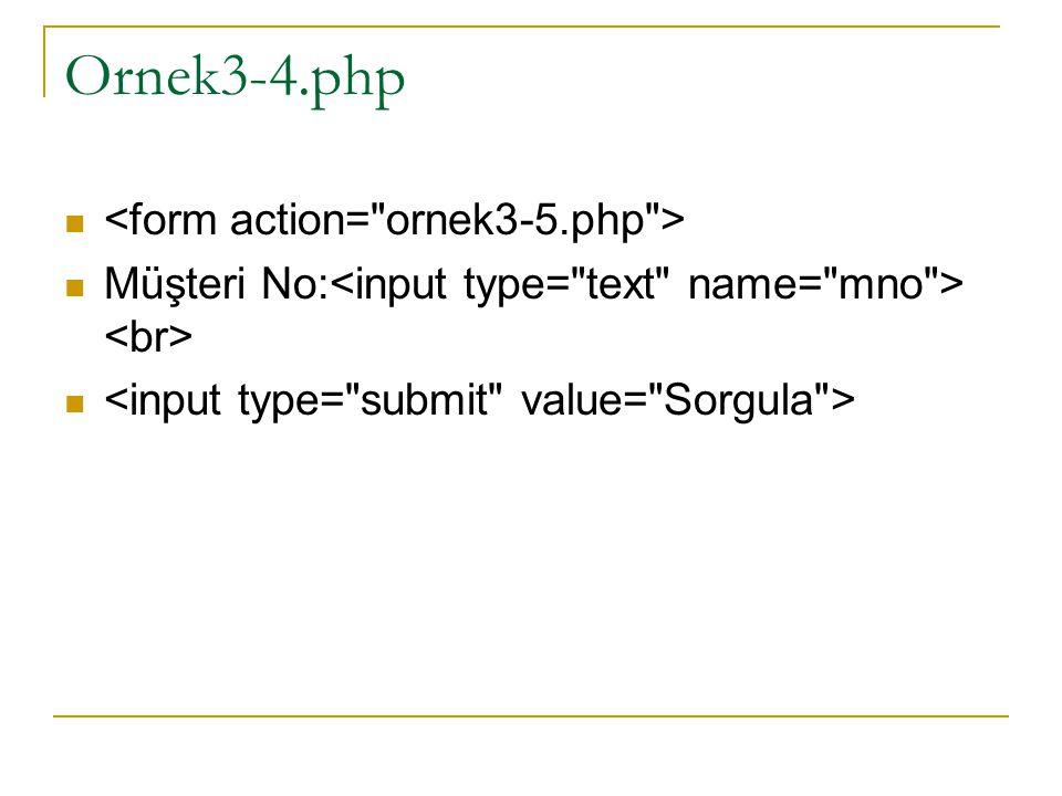 Ornek3-4.php <form action= ornek3-5.php >