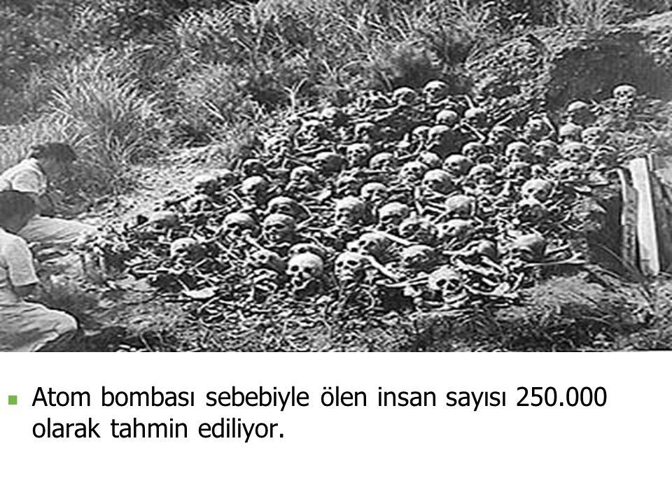 Atom bombası sebebiyle ölen insan sayısı 250
