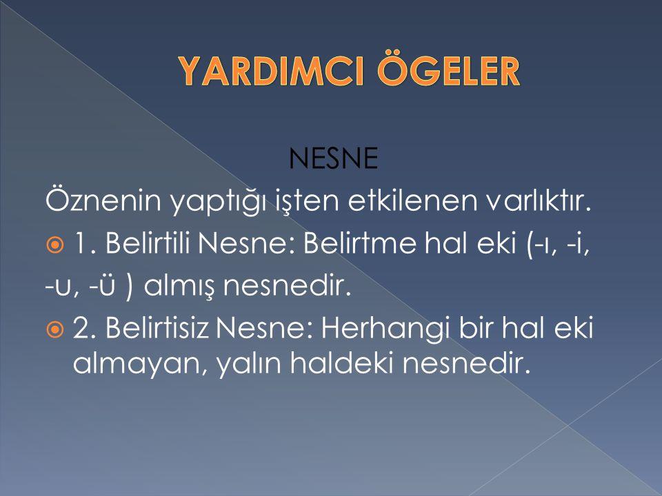 YARDIMCI ÖGELER NESNE Öznenin yaptığı işten etkilenen varlıktır.