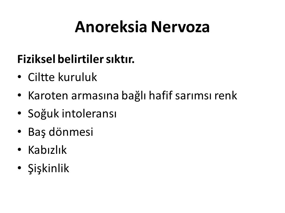 Anoreksia Nervoza Fiziksel belirtiler sıktır. Ciltte kuruluk