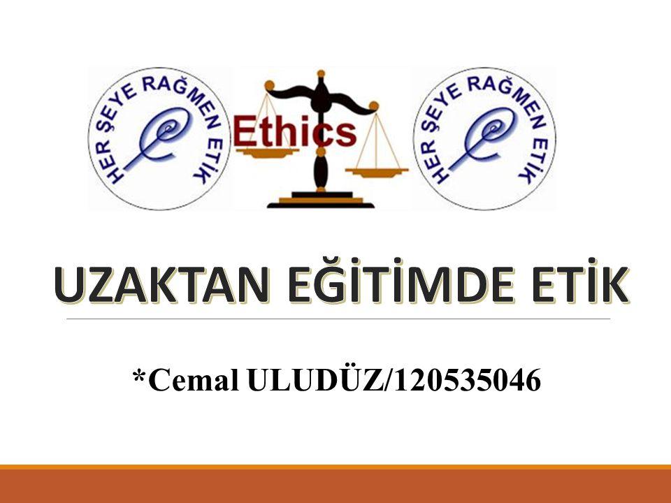 UZAKTAN EĞİTİMDE ETİK *Cemal ULUDÜZ/120535046