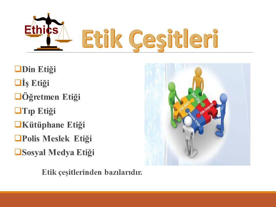Etik Çeşitleri Din Etiği İş Etiği Öğretmen Etiği Tıp Etiği