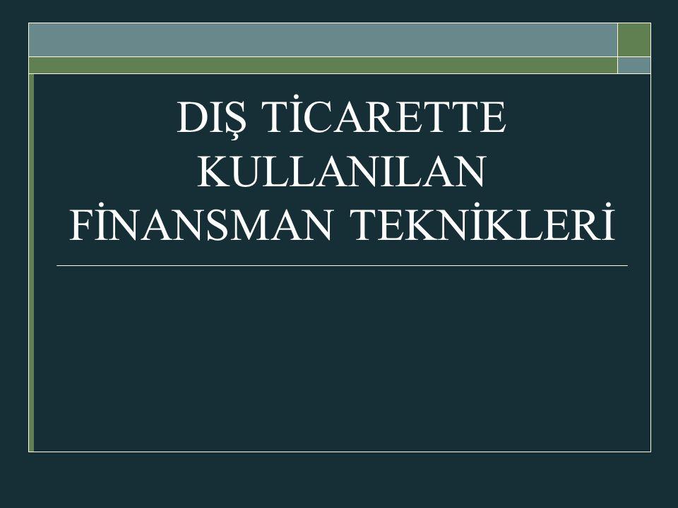 DIŞ TİCARETTE KULLANILAN FİNANSMAN TEKNİKLERİ
