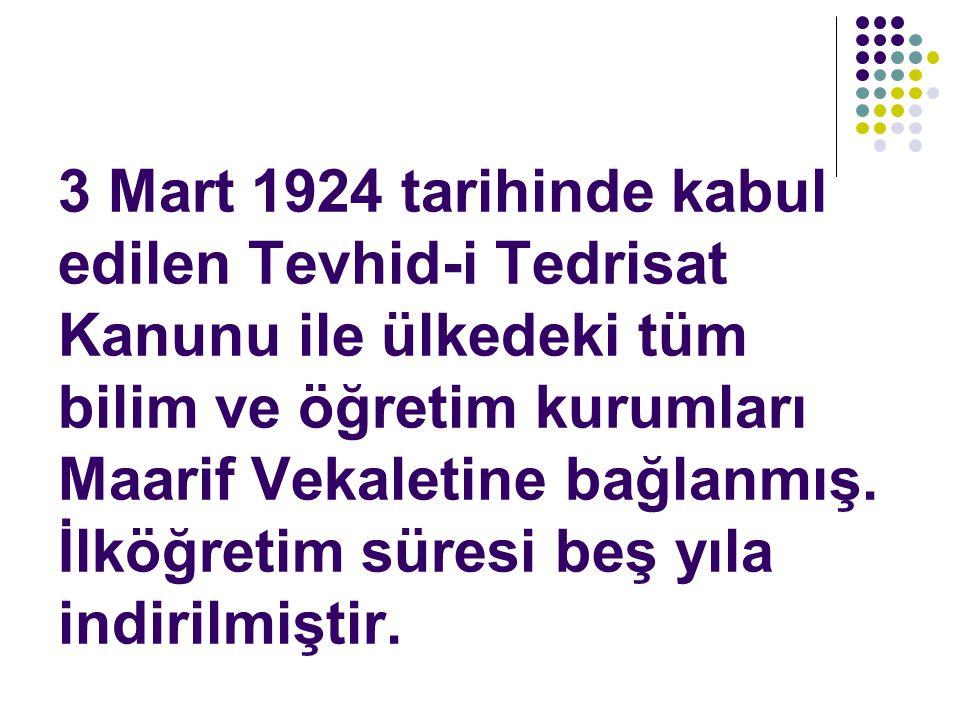 3 Mart 1924 tarihinde kabul edilen Tevhid-i Tedrisat Kanunu ile ülkedeki tüm bilim ve öğretim kurumları Maarif Vekaletine bağlanmış.