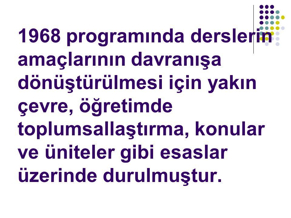 1968 programında derslerin amaçlarının davranışa dönüştürülmesi için yakın çevre, öğretimde toplumsallaştırma, konular ve üniteler gibi esaslar üzerinde durulmuştur.