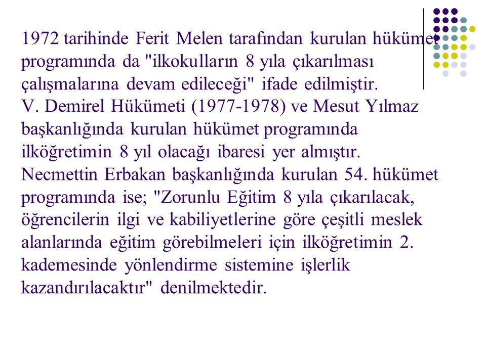 1972 tarihinde Ferit Melen tarafından kurulan hükümet programında da ilkokulların 8 yıla çıkarılması çalışmalarına devam edileceği ifade edilmiştir.