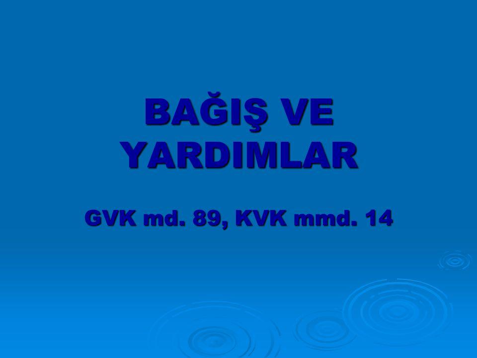 BAĞIŞ VE YARDIMLAR GVK md. 89, KVK mmd. 14