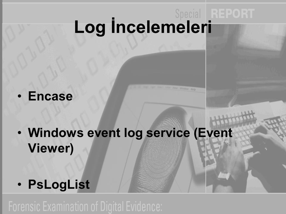 Log İncelemeleri Encase Windows event log service (Event Viewer)
