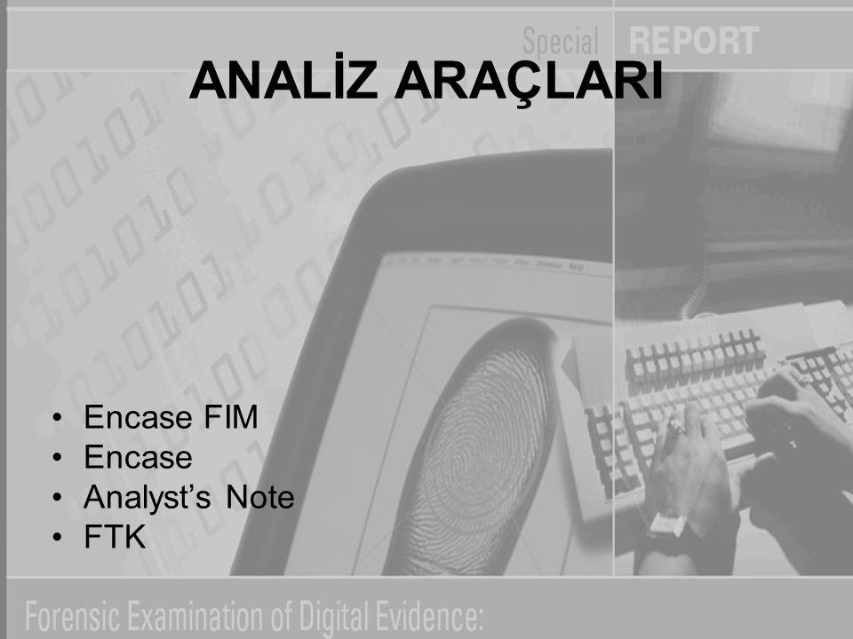 ANALİZ ARAÇLARI Encase FIM Encase Analyst's Note FTK