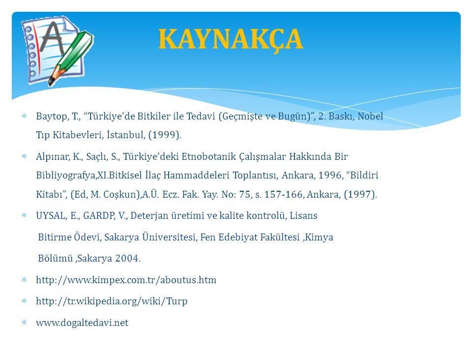 KAYNAKÇA Baytop, T., Türkiye'de Bitkiler ile Tedavi (Geçmişte ve Bugün) , 2. Baskı, Nobel Tıp Kitabevleri, İstanbul, (1999).