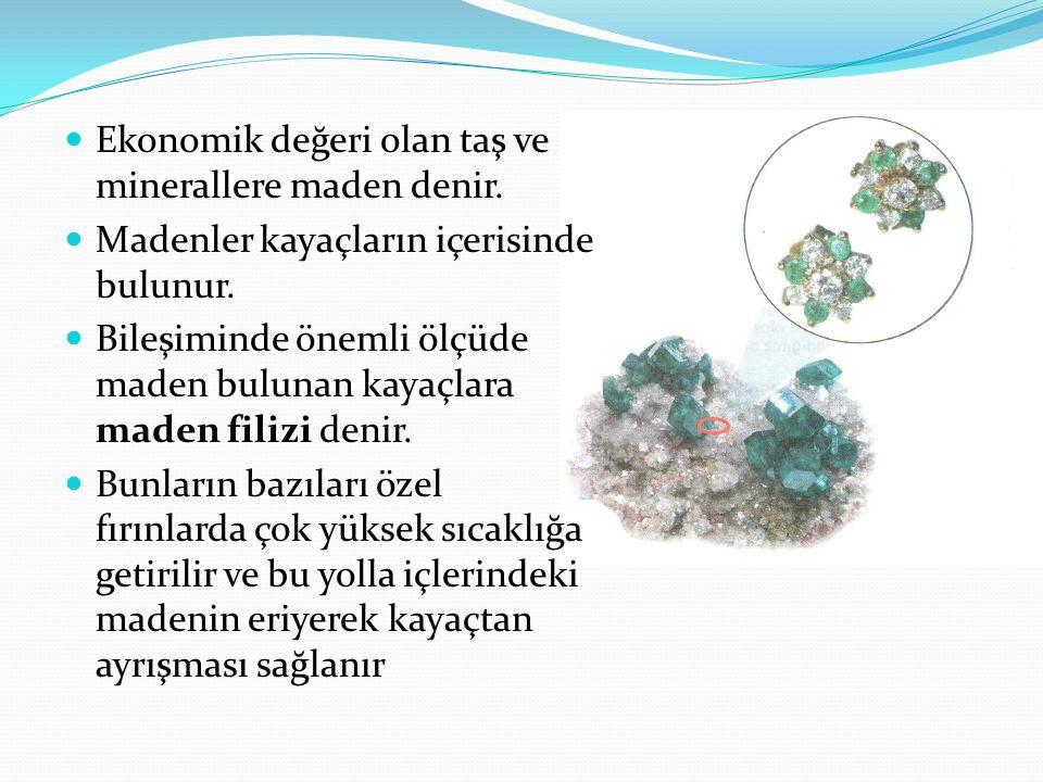 Ekonomik değeri olan taş ve minerallere maden denir.