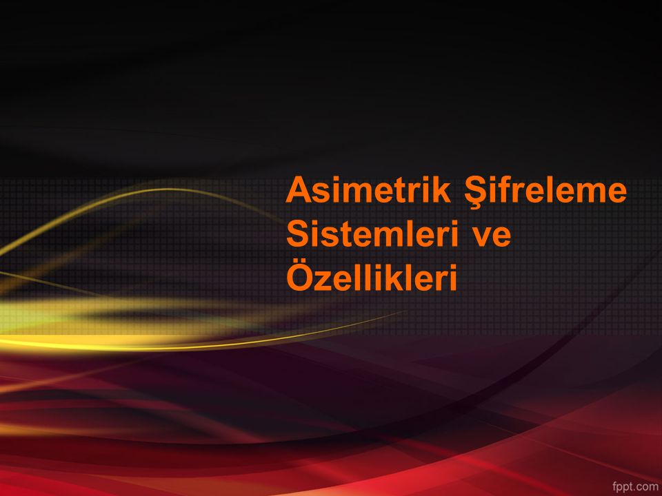 Asimetrik Şifreleme Sistemleri ve Özellikleri