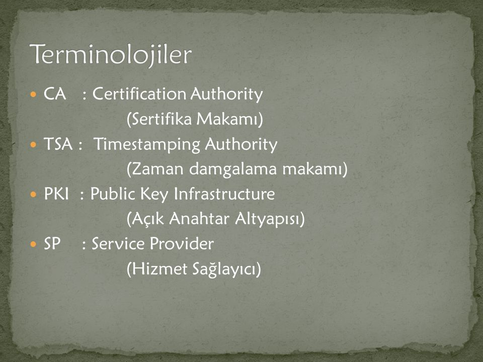 Terminolojiler CA : Certification Authority (Sertifika Makamı)