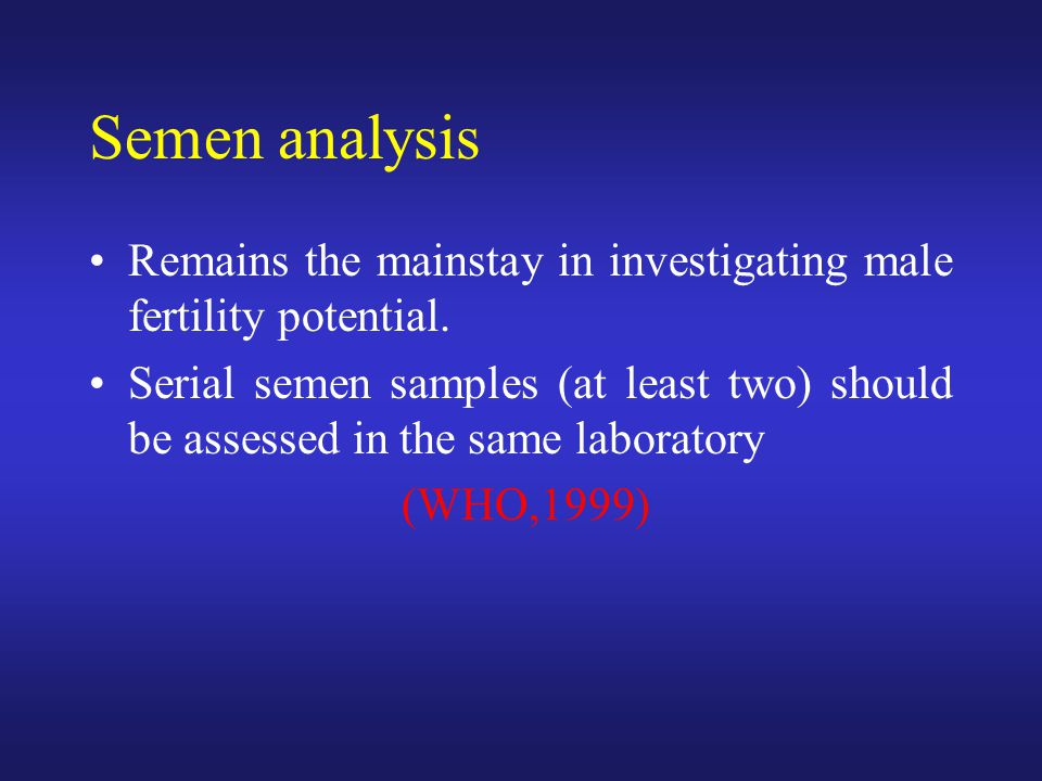 Semen analysis Remains the mainstay in investigating male fertility potential.