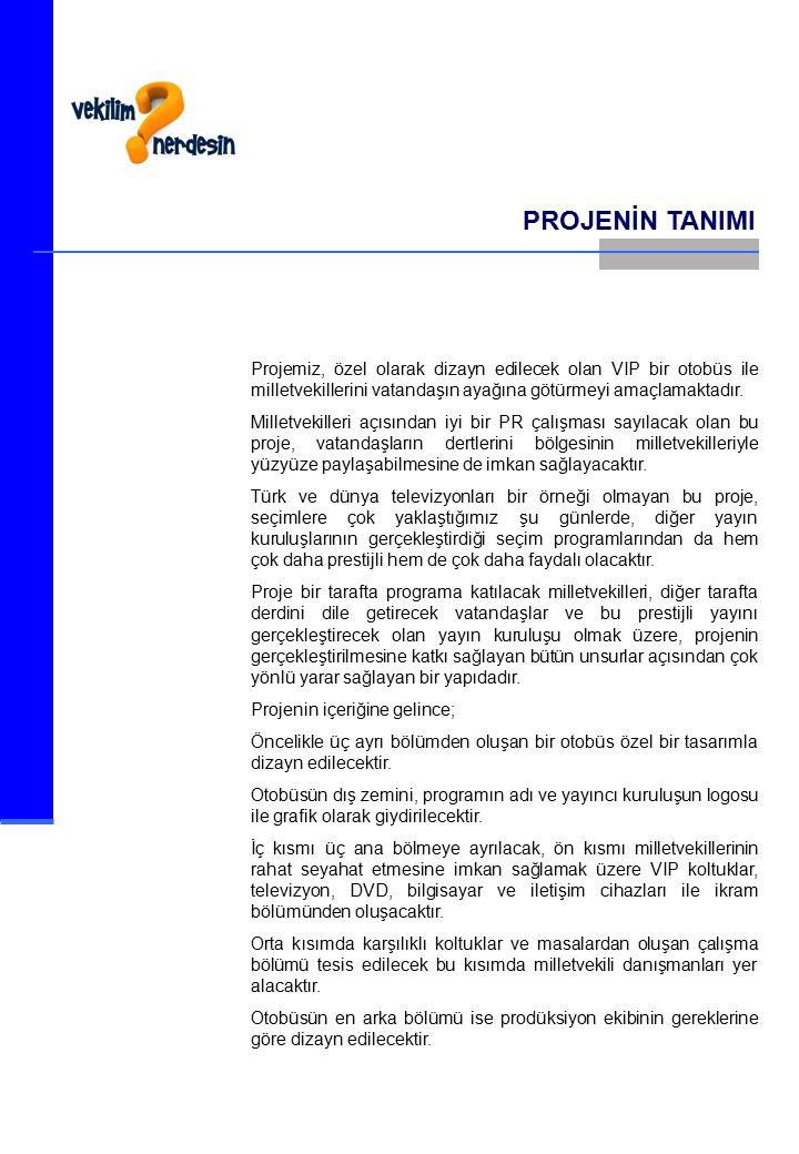 PROJENİN TANIMI Projemiz, özel olarak dizayn edilecek olan VIP bir otobüs ile milletvekillerini vatandaşın ayağına götürmeyi amaçlamaktadır.
