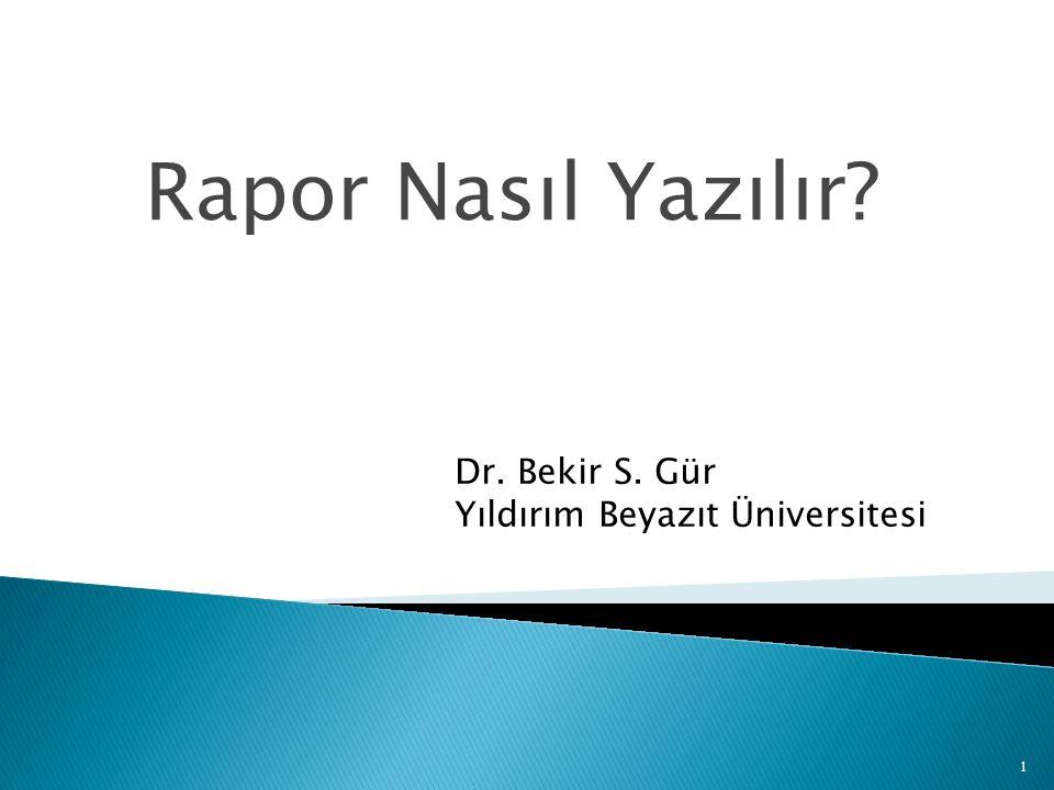 Rapor Nasıl Yazılır Dr. Bekir S. Gür Yıldırım Beyazıt Üniversitesi