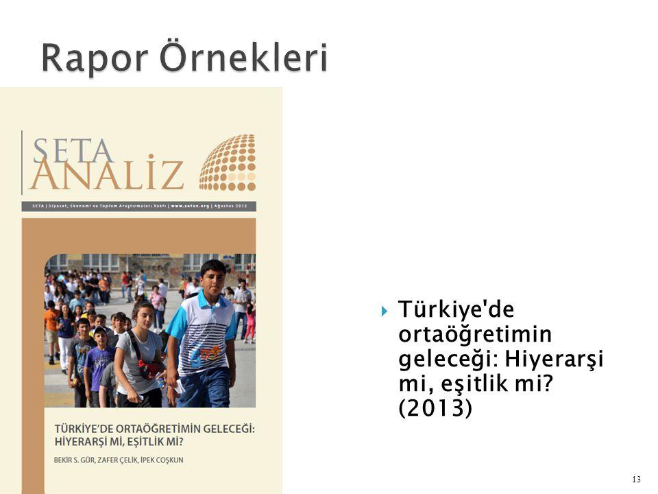 Rapor Örnekleri Türkiye de ortaöğretimin geleceği: Hiyerarşi mi, eşitlik mi (2013)