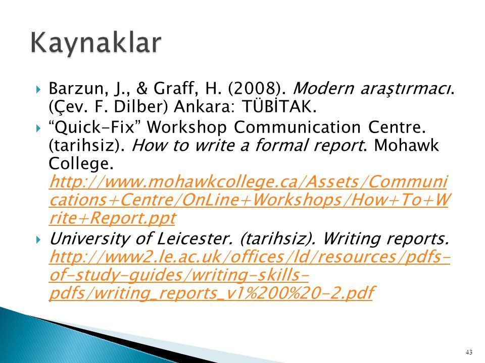 Kaynaklar Barzun, J., & Graff, H. (2008). Modern araştırmacı. (Çev. F. Dilber) Ankara: TÜBİTAK.