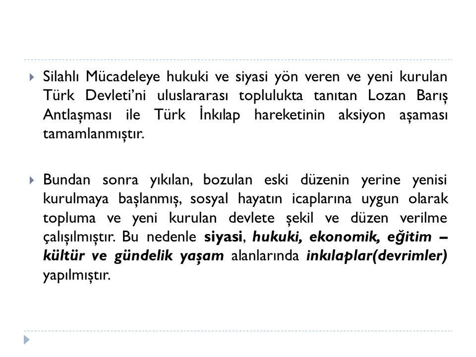 Silahlı Mücadeleye hukuki ve siyasi yön veren ve yeni kurulan Türk Devleti'ni uluslararası toplulukta tanıtan Lozan Barış Antlaşması ile Türk İnkılap hareketinin aksiyon aşaması tamamlanmıştır.