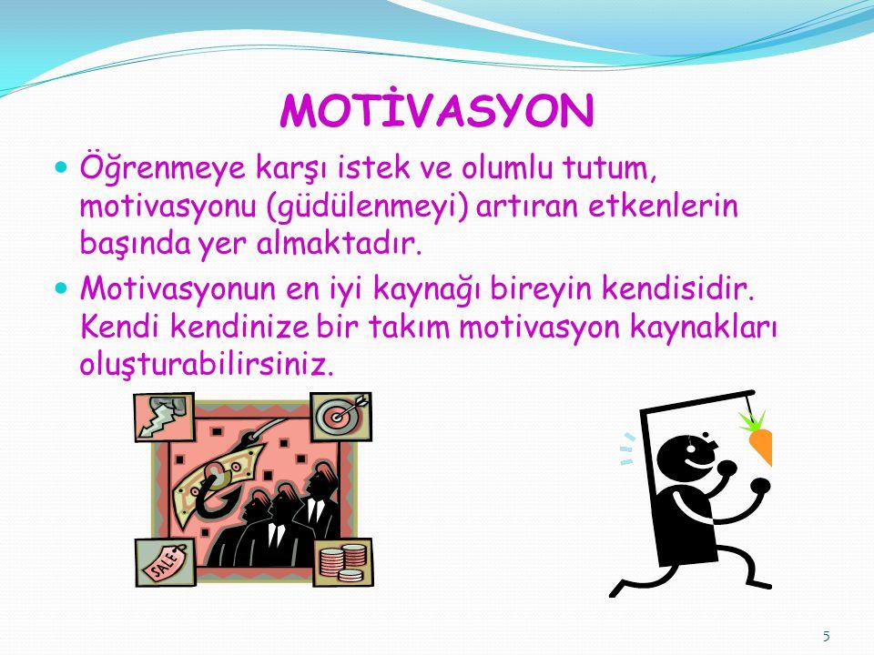 MOTİVASYON Öğrenmeye karşı istek ve olumlu tutum, motivasyonu (güdülenmeyi) artıran etkenlerin başında yer almaktadır.