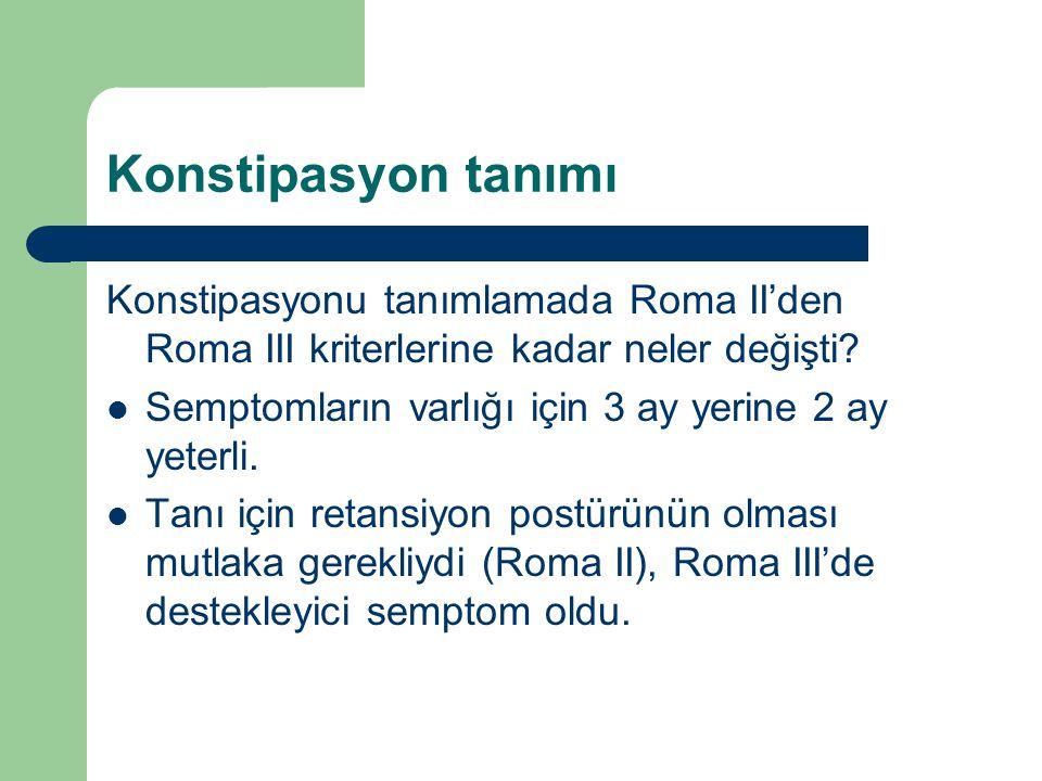 Konstipasyon tanımı Konstipasyonu tanımlamada Roma II'den Roma III kriterlerine kadar neler değişti