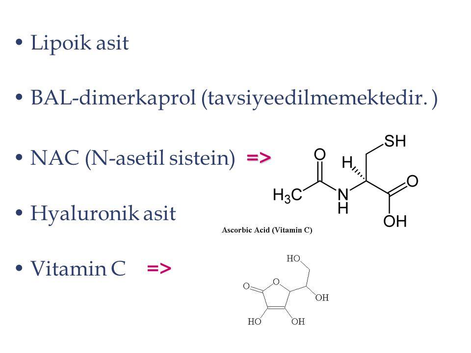 Lipoik asit BAL-dimerkaprol (tavsiyeedilmemektedir. ) NAC (N-asetil sistein) => Hyaluronik asit.