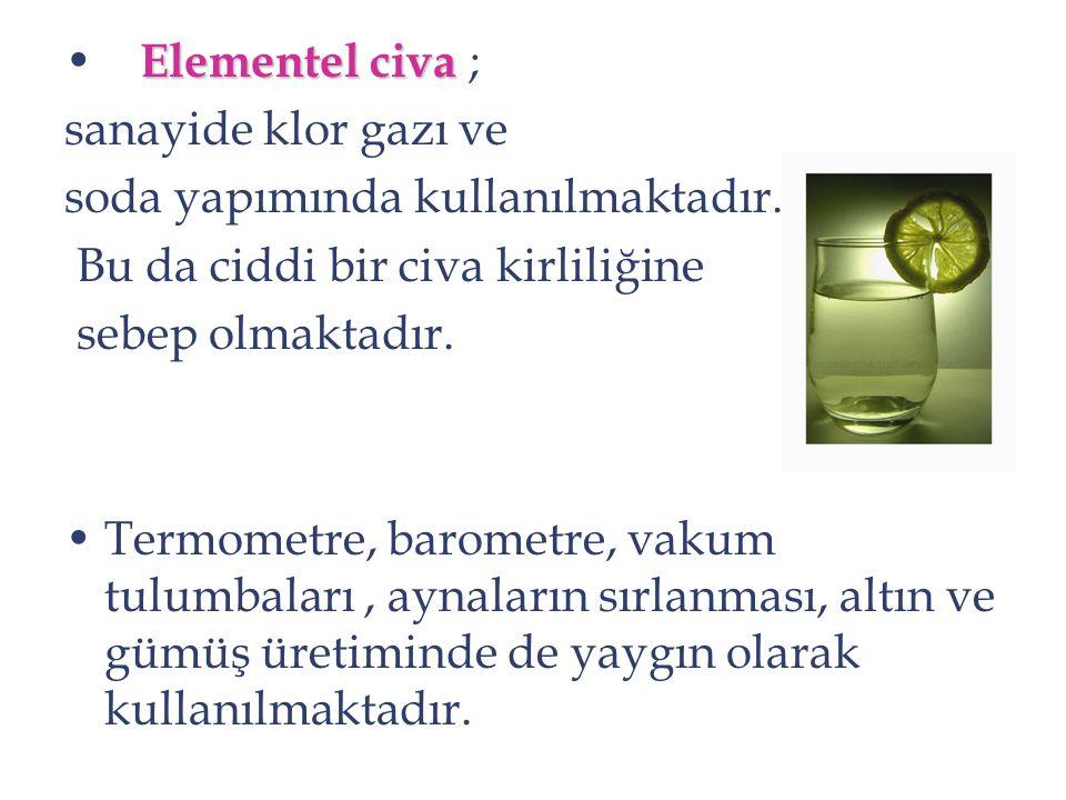 Elementel civa ; sanayide klor gazı ve. soda yapımında kullanılmaktadır. Bu da ciddi bir civa kirliliğine.