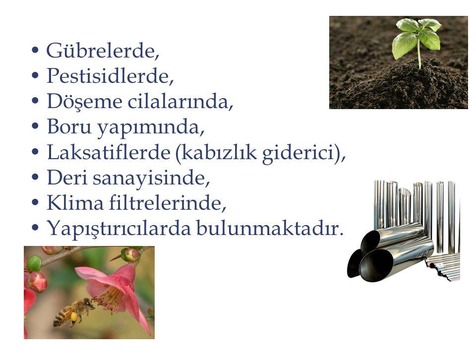 Gübrelerde, Pestisidlerde, Döşeme cilalarında, Boru yapımında, Laksatiflerde (kabızlık giderici),
