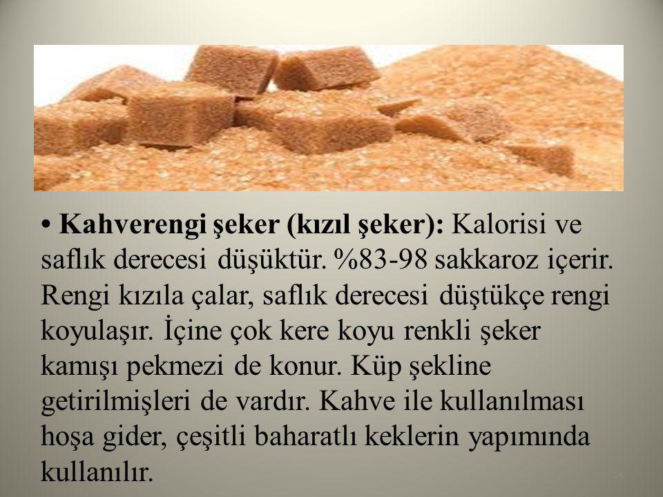 • Kahverengi şeker (kızıl şeker): Kalorisi ve saflık derecesi düşüktür