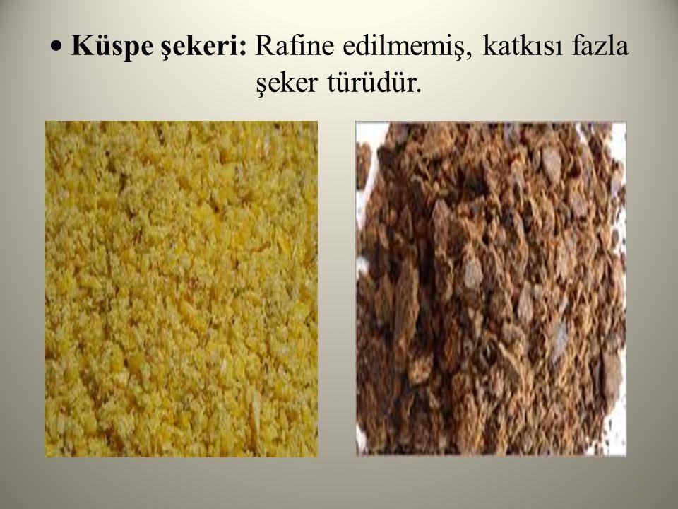 • Küspe şekeri: Rafine edilmemiş, katkısı fazla şeker türüdür.