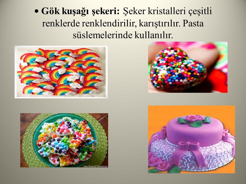 • Gök kuşağı şekeri: Şeker kristalleri çeşitli renklerde renklendirilir, karıştırılır.