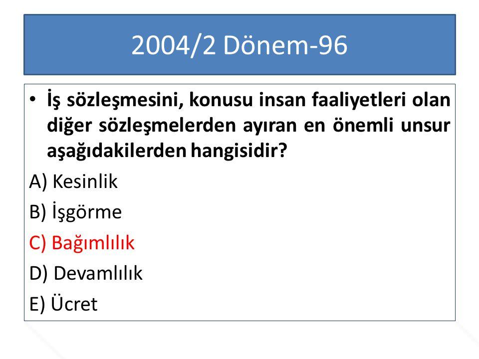 2004/2 Dönem-96 İş sözleşmesini, konusu insan faaliyetleri olan diğer sözleşmelerden ayıran en önemli unsur aşağıdakilerden hangisidir