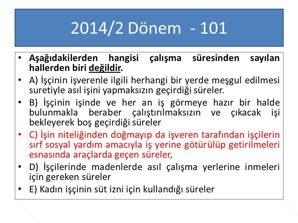 2014/2 Dönem - 101 Aşağıdakilerden hangisi çalışma süresinden sayılan hallerden biri değildir.