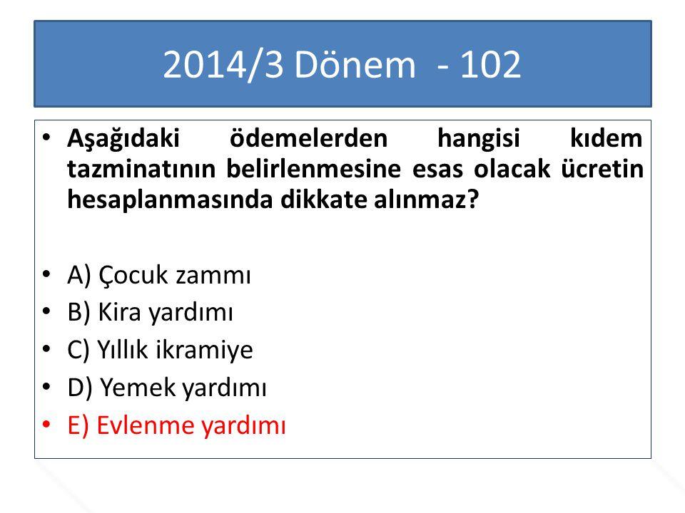 2014/3 Dönem - 102 Aşağıdaki ödemelerden hangisi kıdem tazminatının belirlenmesine esas olacak ücretin hesaplanmasında dikkate alınmaz