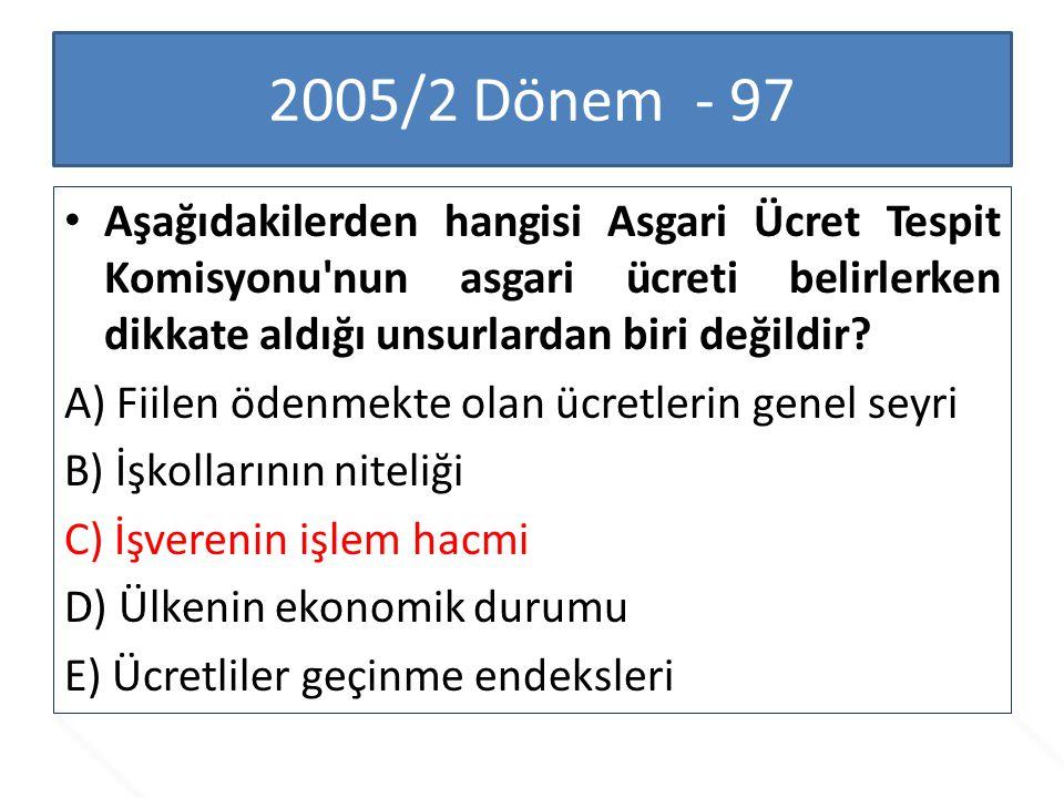 2005/2 Dönem - 97 Aşağıdakilerden hangisi Asgari Ücret Tespit Komisyonu nun asgari ücreti belirlerken dikkate aldığı unsurlardan biri değildir