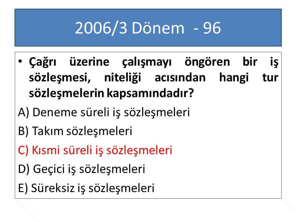 2006/3 Dönem - 96 Çağrı üzerine çalışmayı öngören bir iş sözleşmesi, niteliği acısından hangi tur sözleşmelerin kapsamındadır