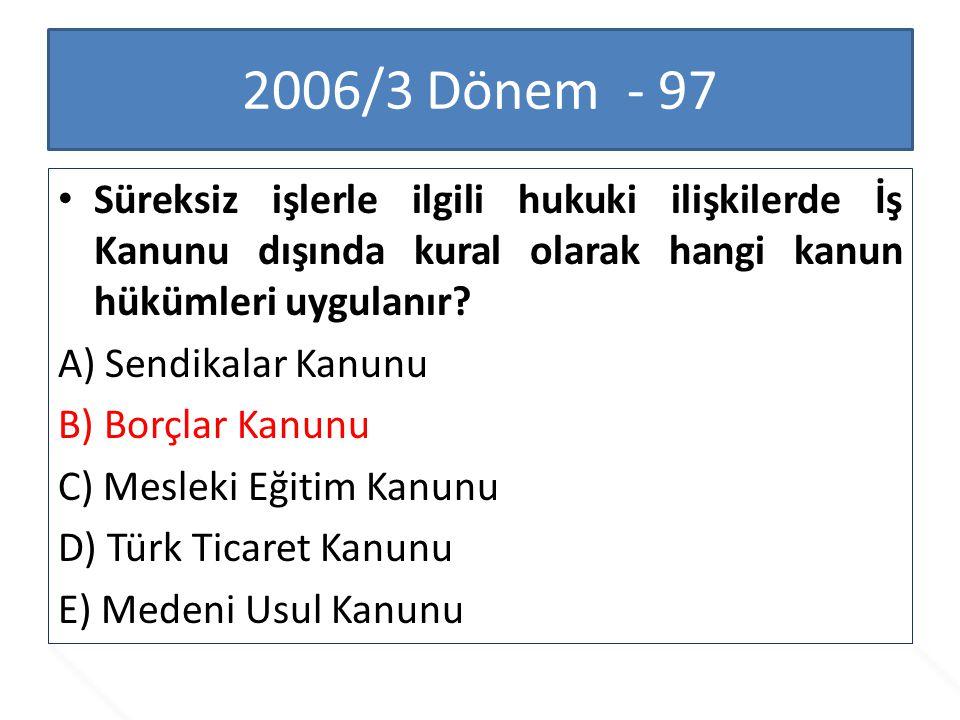 2006/3 Dönem - 97 Süreksiz işlerle ilgili hukuki ilişkilerde İş Kanunu dışında kural olarak hangi kanun hükümleri uygulanır