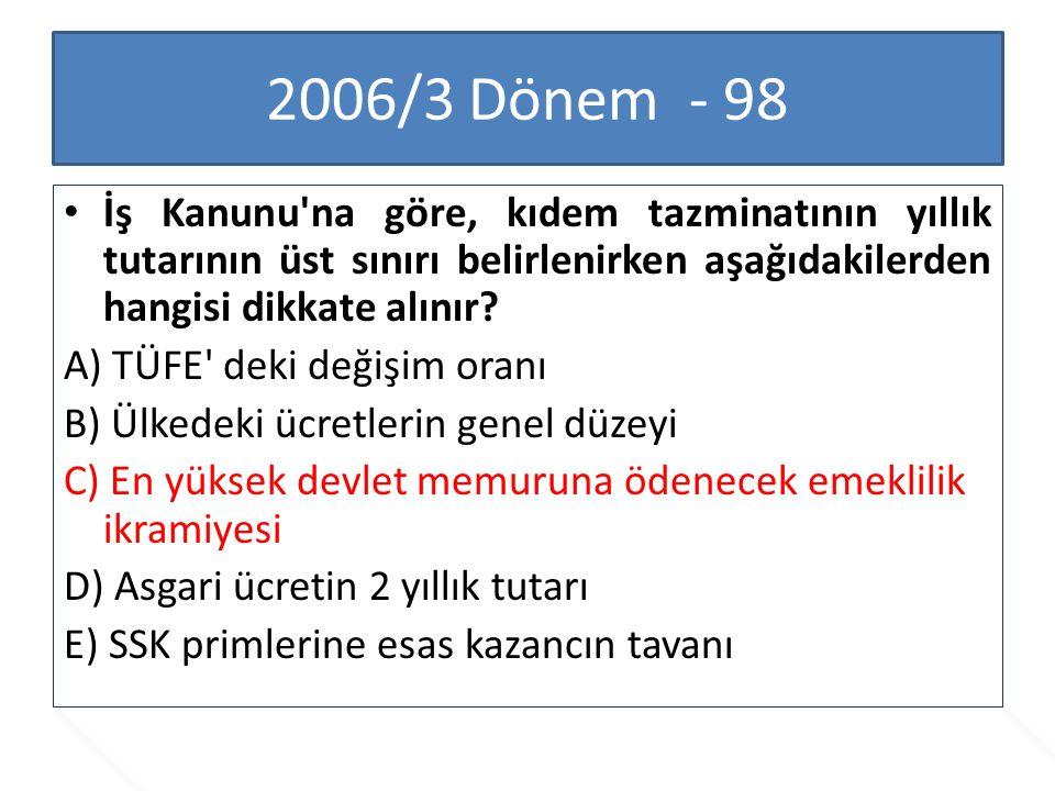 2006/3 Dönem - 98 İş Kanunu na göre, kıdem tazminatının yıllık tutarının üst sınırı belirlenirken aşağıdakilerden hangisi dikkate alınır