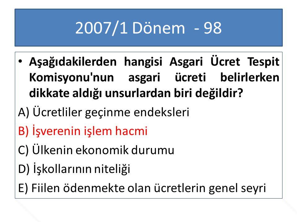 2007/1 Dönem - 98 Aşağıdakilerden hangisi Asgari Ücret Tespit Komisyonu nun asgari ücreti belirlerken dikkate aldığı unsurlardan biri değildir