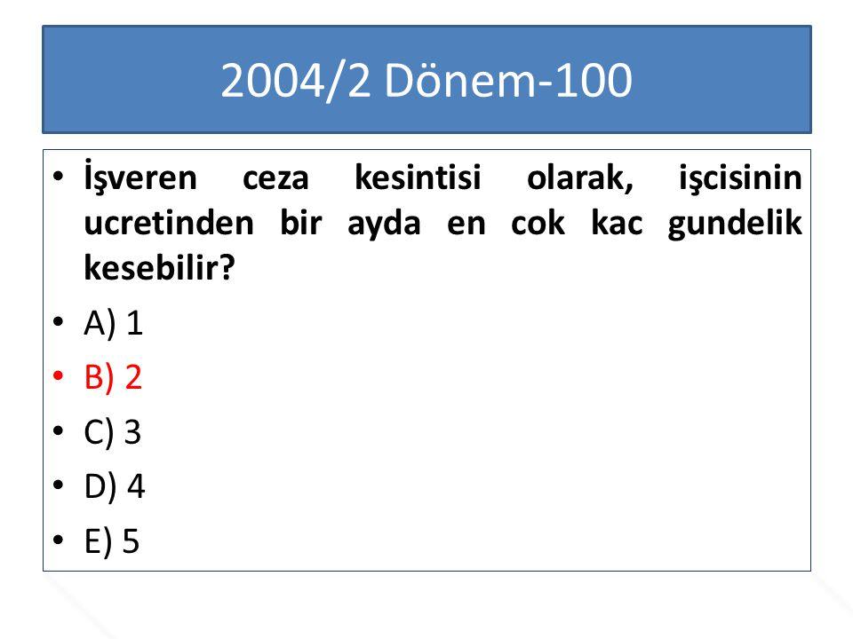 2004/2 Dönem-100 İşveren ceza kesintisi olarak, işcisinin ucretinden bir ayda en cok kac gundelik kesebilir