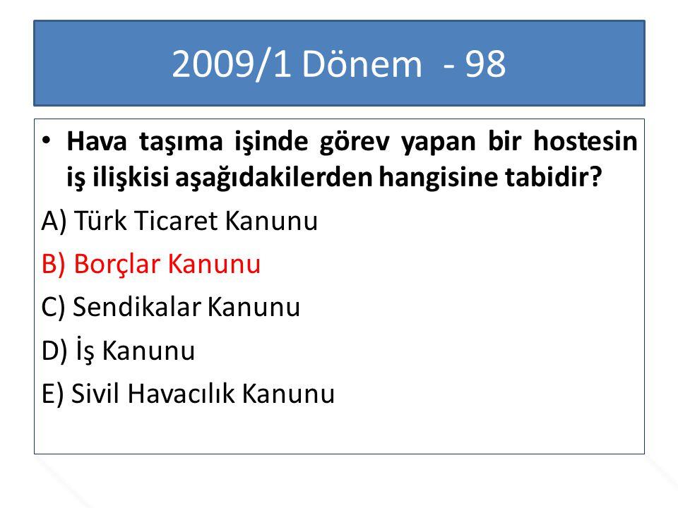 2009/1 Dönem - 98 Hava taşıma işinde görev yapan bir hostesin iş ilişkisi aşağıdakilerden hangisine tabidir