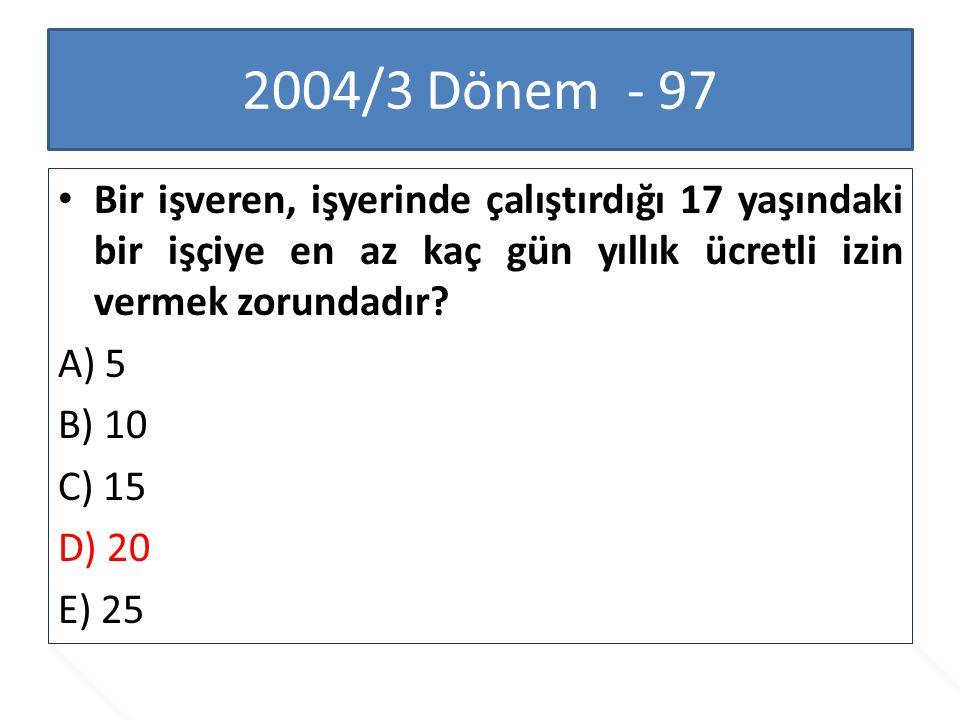2004/3 Dönem - 97 Bir işveren, işyerinde çalıştırdığı 17 yaşındaki bir işçiye en az kaç gün yıllık ücretli izin vermek zorundadır