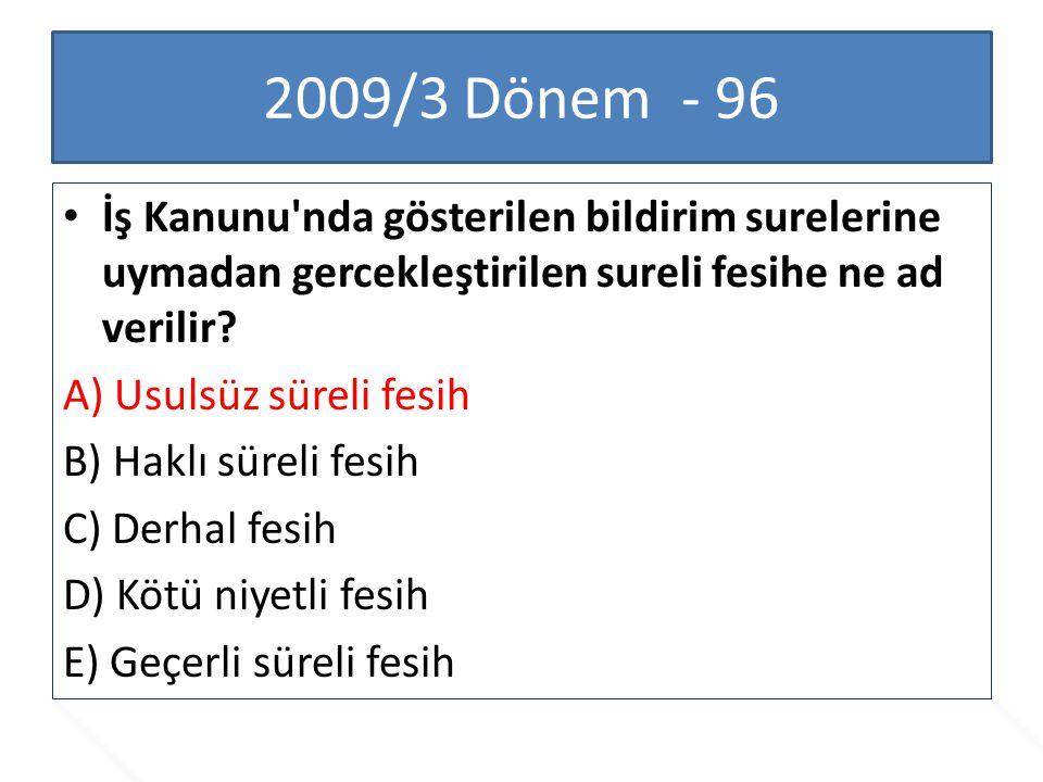 2009/3 Dönem - 96 İş Kanunu nda gösterilen bildirim surelerine uymadan gercekleştirilen sureli fesihe ne ad verilir
