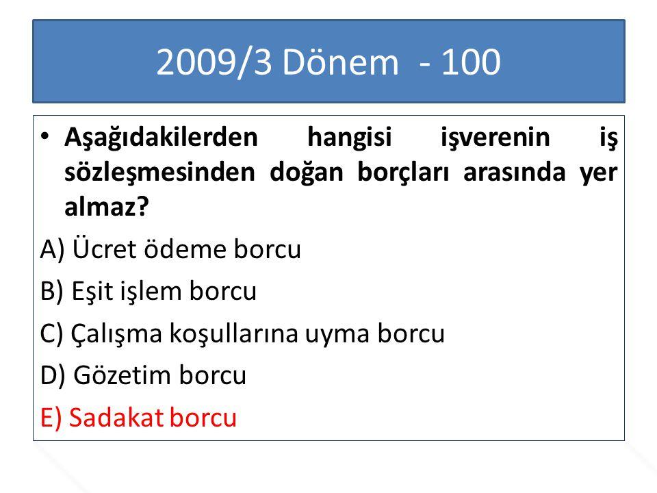 2009/3 Dönem - 100 Aşağıdakilerden hangisi işverenin iş sözleşmesinden doğan borçları arasında yer almaz