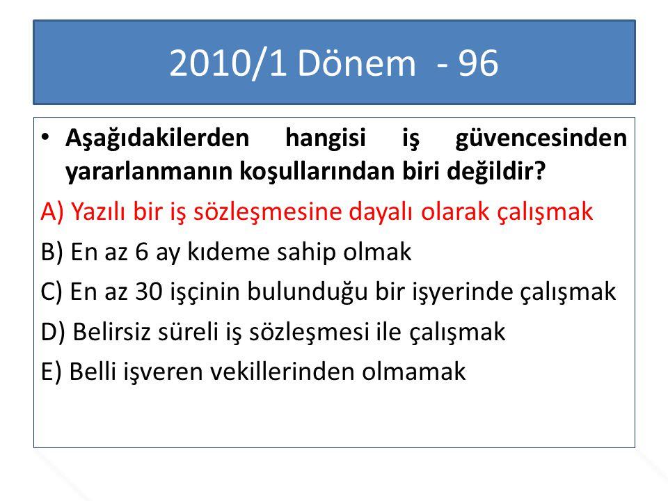 2010/1 Dönem - 96 Aşağıdakilerden hangisi iş güvencesinden yararlanmanın koşullarından biri değildir